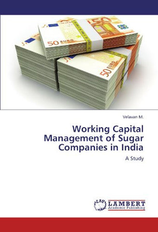 Working Capital Management of Sugar Companies in India: A Study