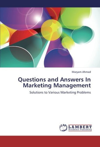 Questions and Answers In Marketing Management: Solutions to Various Marketing Problems