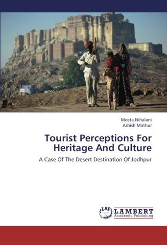 Tourist Perceptions For Heritage And Culture: A Case Of The Desert Destination Of Jodhpur