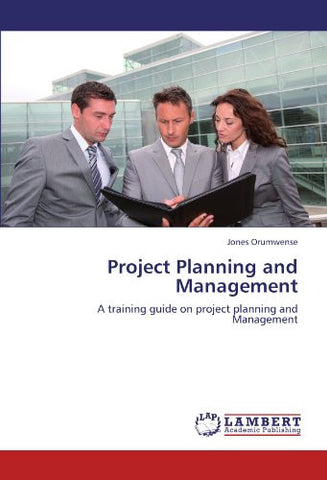 Project Planning and Management: A training guide on project planning and Management