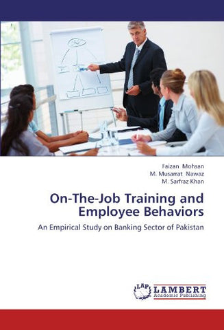 On-The-Job Training and Employee Behaviors: An Empirical Study on Banking Sector of Pakistan