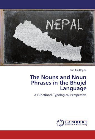 The Nouns and Noun Phrases in the Bhujel Language: A Functional-Typological Perspective