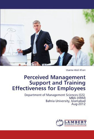 Perceived Management Support and Training Effectiveness for Employees: Department of Management Sciences (GS)   MBA (HRM)  Bahria University, Islamabad  Aug-2012