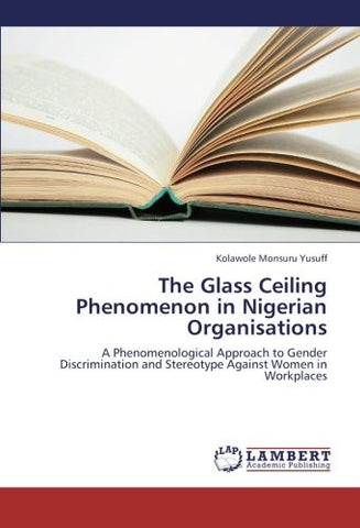 The Glass Ceiling Phenomenon in Nigerian Organisations: A Phenomenological Approach to Gender Discrimination and Stereotype Against Women in Workplaces