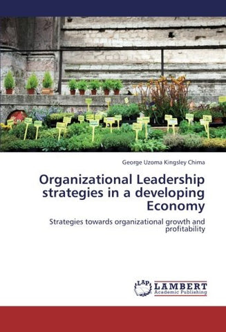 Organizational Leadership strategies in a developing Economy: Strategies towards organizational growth and profitability