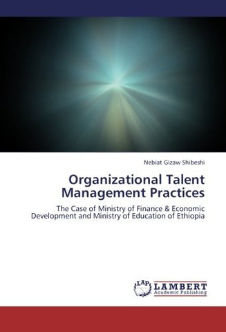 Organizational Talent Management Practices: The Case of Ministry of Finance & Economic Development and Ministry of Education of Ethiopia
