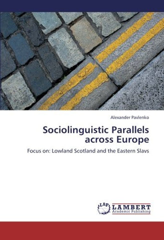 Sociolinguistic Parallels across Europe: Focus on: Lowland Scotland and the Eastern Slavs