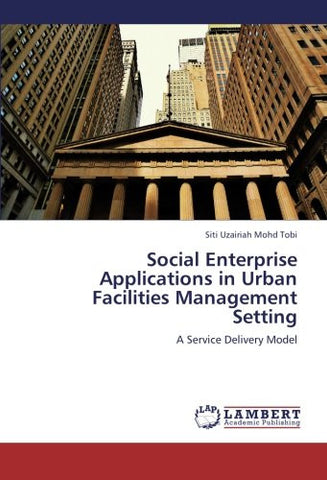 Social Enterprise Applications in Urban Facilities Management Setting: A Service Delivery Model