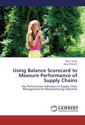 Using Balance Scorecard to Measure Performance of Supply Chains: Key Performance Indicators in Supply Chain Management for Manufacturing Industries