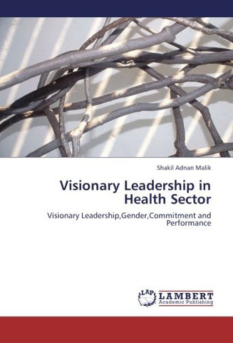 Visionary Leadership in Health Sector: Visionary Leadership,Gender,Commitment and Performance
