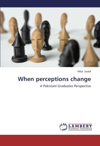 When perceptions change: A Pakistani Graduates Perspective