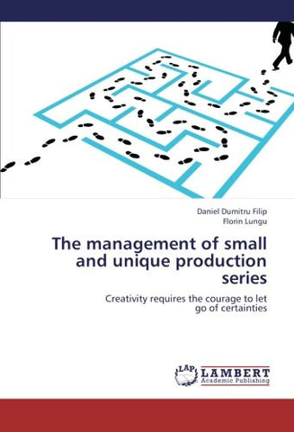 The management of small and unique production series: Creativity requires the courage to let  go of certainties