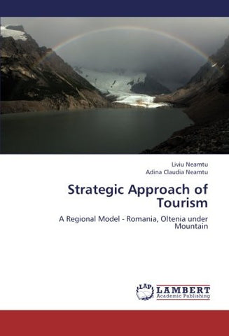 Strategic Approach of Tourism: A Regional Model - Romania, Oltenia under Mountain