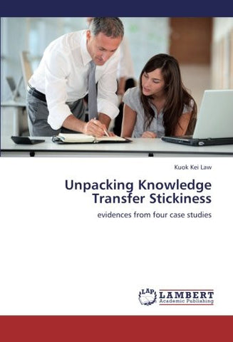 Unpacking Knowledge Transfer Stickiness: evidences from four case studies
