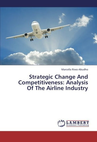 Strategic Change And Competitiveness: Analysis Of The Airline Industry