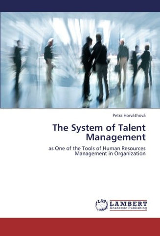 The System of Talent Management: as One of the Tools of Human Resources Management in Organization