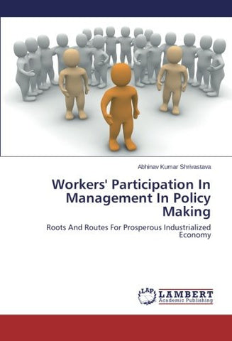 Workers' Participation In Management In Policy Making: Roots And Routes For Prosperous Industrialized Economy