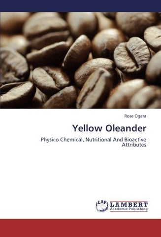 Yellow Oleander: Physico Chemical, Nutritional And Bioactive Attributes