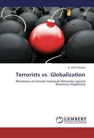 Terrorists vs. Globalization: Resistance of Jemaah Islamiyah Networks against American Hegemony