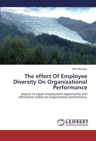 The effect Of Employee Diversity On Organizational Performance: Impact of equal employment opportunity and affirmative action on organization performance