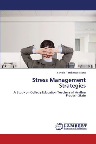Stress Management Strategies: A Study on College Education Teachers of Andhra Pradesh State