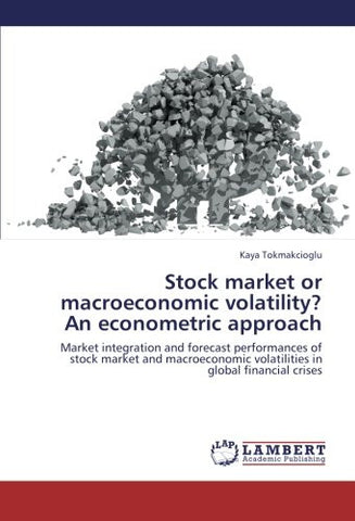 Stock market or macroeconomic volatility? An econometric approach: Market integration and forecast performances of stock market and macroeconomic volatilities in global financial crises