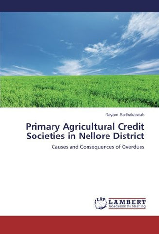 Primary Agricultural Credit Societies in Nellore District: Causes and Consequences of Overdues