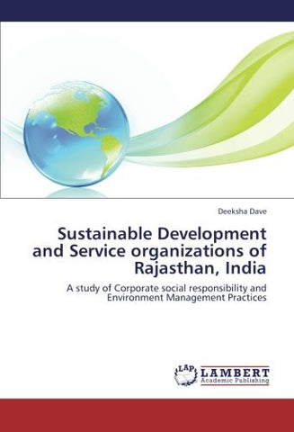 Sustainable Development and Service organizations of Rajasthan, India: A study of Corporate social responsibility and Environment Management Practices