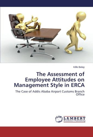 The Assessment of Employee Attitudes on Management Style in ERCA: The Case of Addis Ababa Airport Customs Branch Office