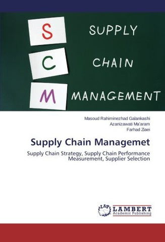 Supply Chain Managemet: Supply Chain Strategy, Supply Chain Performance Measurement, Supplier Selection