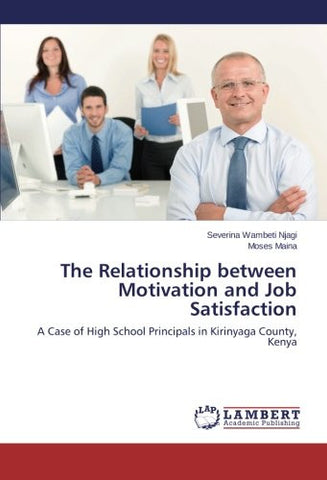The Relationship between Motivation and Job Satisfaction: A Case of High School Principals in Kirinyaga County, Kenya