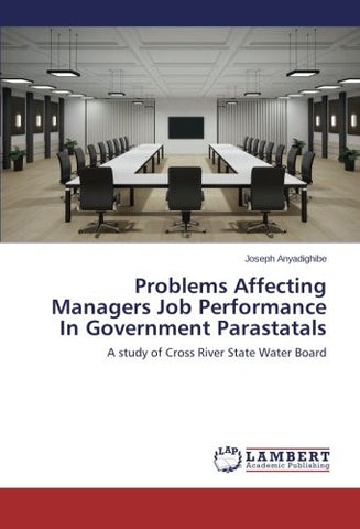 Problems Affecting Managers Job Performance In Government Parastatals: A study of Cross River State Water Board