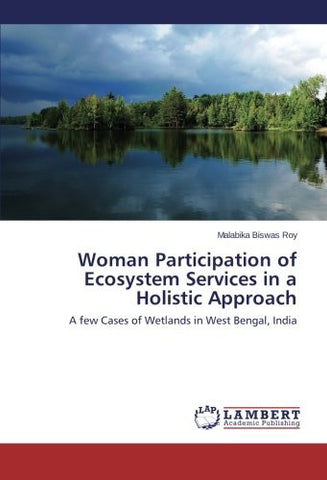 Woman Participation of Ecosystem Services in a Holistic Approach: A few Cases of Wetlands in West Bengal, India