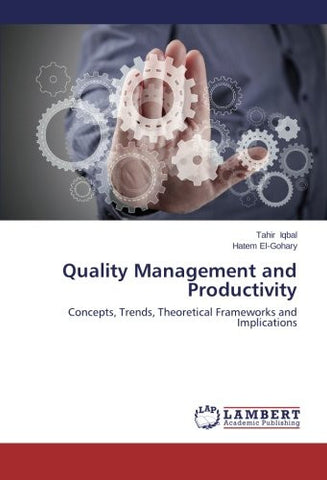 Quality Management and Productivity: Concepts, Trends, Theoretical Frameworks and Implications