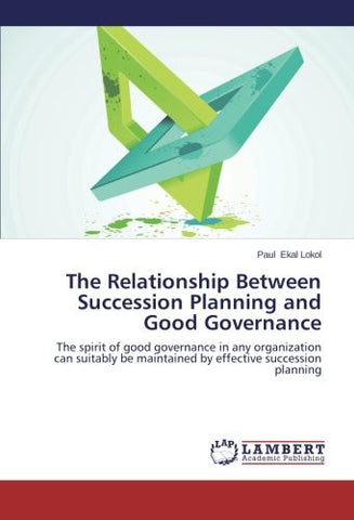 The Relationship Between Succession Planning and Good Governance: The spirit of good governance in any organization can suitably be maintained by effective succession planning
