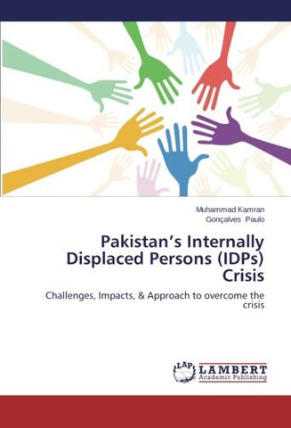 Pakistan's Internally Displaced Persons (IDPs) Crisis: Challenges, Impacts, & Approach to overcome the crisis