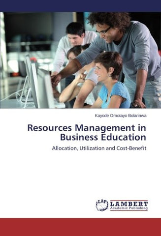 Resources Management in Business Education: Allocation, Utilization and Cost-Benefit