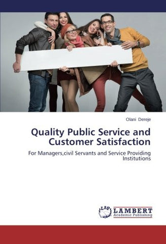 Quality Public Service and Customer Satisfaction: For Managers,civil Servants and Service Providing Institutions