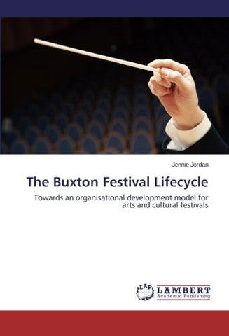 The Buxton Festival Lifecycle: Towards an organisational development model for arts and cultural festivals