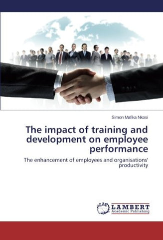 The impact of training and development on employee performance: The enhancement of employees and organisations' productivity