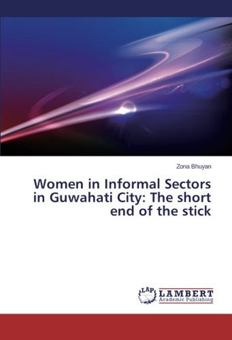 Women in Informal Sectors in Guwahati City: The short end of the stick