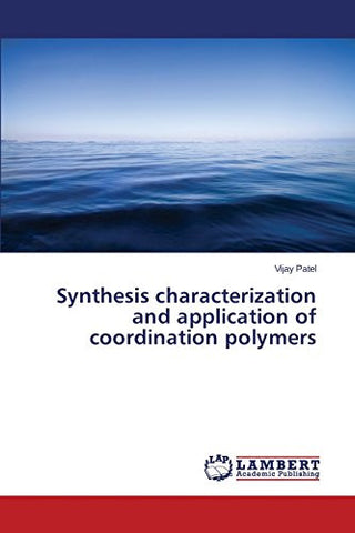 Synthesis characterization and application of coordination polymers