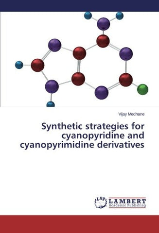 Synthetic strategies for cyanopyridine and cyanopyrimidine derivatives