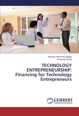 TECHNOLOGY ENTREPRENEURSHIP: Financing for Technology Entrepreneurs