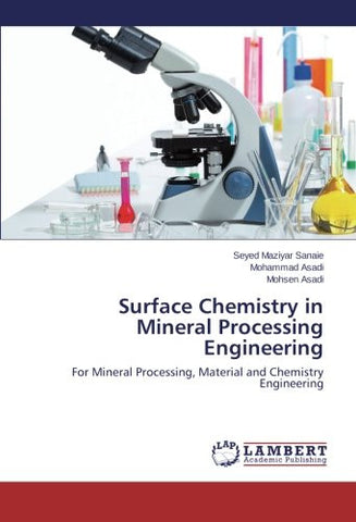 Surface Chemistry in Mineral Processing Engineering: For Mineral Processing, Material and Chemistry Engineering
