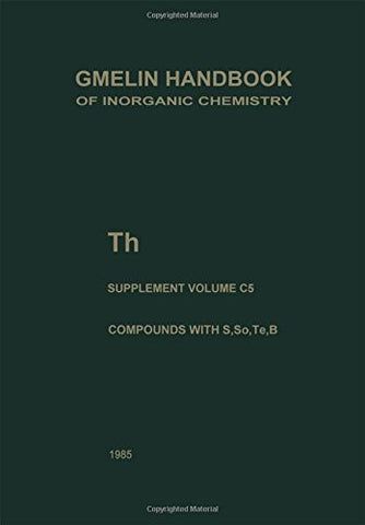 Th Thorium: Compounds with S, Se, Te and B (Gmelin Handbook of Inorganic and Organometallic Chemistry - 8th edition)
