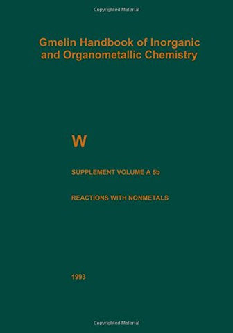 W Tungsten: Supplement Volume A 5 b Metal, Chemical Reactions with Nonmetals Nitrogen to Arsenic (Gmelin Handbook of Inorganic and Organometallic Chemistry - 8th edition)