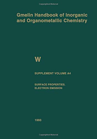 W Tungsten: Supplement Volume A4 Surface Properties. Electron Emission (Gmelin Handbook of Inorganic and Organometallic Chemistry - 8th edition)