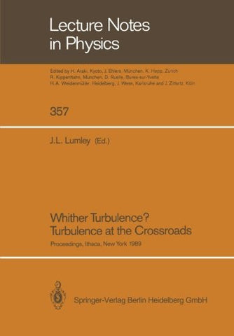 Whither Turbulence? Turbulence at the Crossroads: Proceedings of a Workshop Held at Cornell University, Ithaca, NY, March 22-24, 1989 (Lecture Notes in Physics)