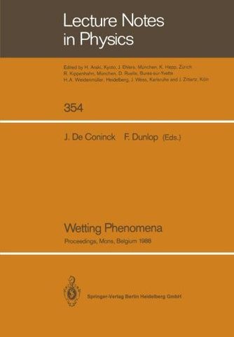Wetting Phenomena: Proceedings of a Workshop on Wetting Phenomena Held at the University of Mons, Belgium, October 17-19, 1988 (Lecture Notes in Physics)